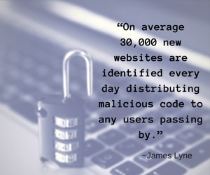 """On average 30,000 new websites are identified every day distributing malicious code to any users passing by."" James Lyne, Forbes"
